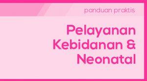 Panduan Pelayanan Kebidanan & Neonatal dengan BPJS Kesehatan